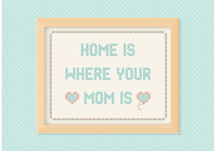 Free Home Is Where Your Mom Is Embroidery Vector 134059 - WeLoveSoLo